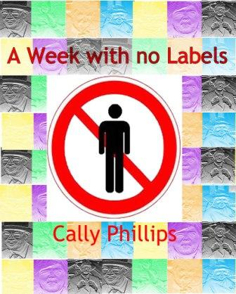 Week with No Labels, A - Cally Phillips